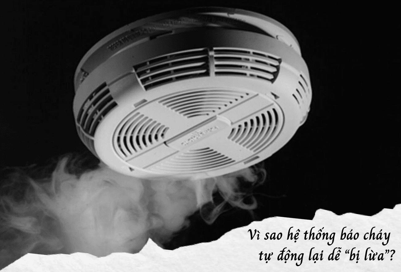 """Vì sao hệ thống báo cháy tự động lại dễ """"bị lừa""""?"""